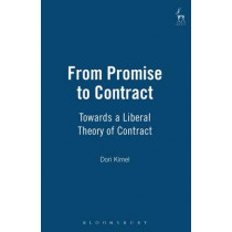 From Promise to Contract: Towards a Liberal Theory of Contract by Dori Kimel, 9781841134949