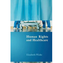 Human Rights and Healthcare by Elizabeth Wicks, 9781841135809