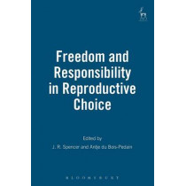 Freedom and Responsibility in Reproductive Choice by John Spencer, 9781841135823