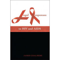 Legal Responses to HIV and AIDS by James P. Chalmers, 9781841137261