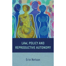 Law, Policy and Reproductive Autonomy by Erin Nelson, 9781841138671