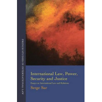 International Law, Power, Security and Justice: Essays on International Law and Relations by Serge Sur, 9781841139821