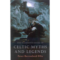 The Mammoth Book of Celtic Myths and Legends by Peter Ellis, 9781841192482