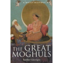 A Brief History of the Great Moghuls by Bamber Gascoigne, 9781841195339