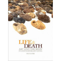 Life and Death: Art and the Body in Contemporary China by Silvia Fok, 9781841506265
