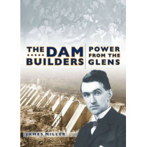 The Dam Builders: Power from the Glens by Jim Miller, 9781841582252