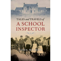 Tales and Travels of a School Inspector by Reverend Dr John Wilson, 9781841585260