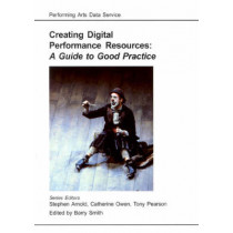 Creating Digital Performance Resources: A Guide to Good Practice by Stephen Arnold, 9781842170229