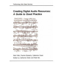 Creating Digital Audio Resources: A Guide to Good Practice by Nick Fells, 9781842170380