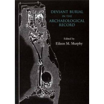 Deviant Burial in the Archaeological Record by Eileen M. Murphy, 9781842173381