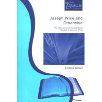Joseph Wise and Otherwise: The Intersection of Wisdom and Covenant in Genesis 37-50 by Lindsay Wilson, 9781842271407