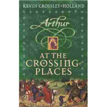 Arthur: At the Crossing Places: Book 2 by Kevin Crossley-Holland, 9781842552001