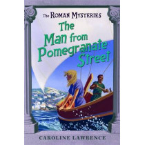 The Roman Mysteries: The Man from Pomegranate Street: Book 17 by Caroline Lawrence, 9781842556085