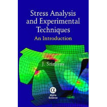 Stress Analysis and Experimental Techniques: An Introduction by J. Srinivas, 9781842657232