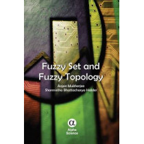 Fuzzy Set and Fuzzy Topology by Anjan Mukherjee, 9781842659014