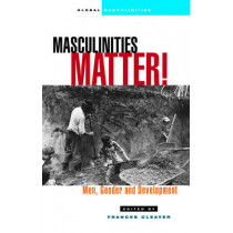Masculinities Matter!: Men, Gender and Development by Frances Cleaver, 9781842770658