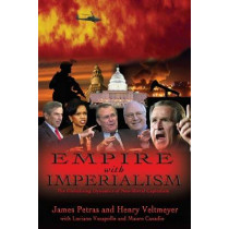Empire with Imperialism: The Globalizing Dynamics of Neoliberal Capitalism by James Petras, 9781842776698