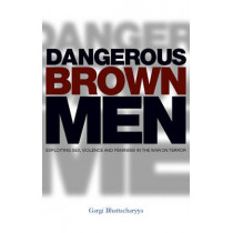 Dangerous Brown Men: Exploiting Sex, Violence and Feminism in the 'War on Terror' by Gargi Bhattacharyya, 9781842778791