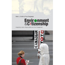 Environment and Citizenship: Integrating Justice, Responsibility and Civic Engagement by Mark J. Smith, 9781842779033