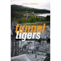 Tunnel Tigers: A First-hand Account of a Hydro Boy in the Highlands by Patrick Campbell, 9781842820728