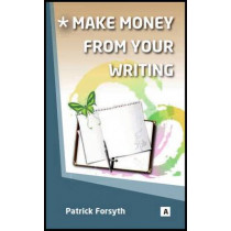 Make Money from Your Writing by Patrick Forsyth, 9781842853016