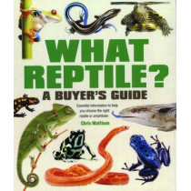 What Reptile? A Buyer's Guide: Essential Information to Help You Choose the Right Reptile or Amphibian by Chris Mattison, 9781842862407