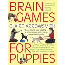 Brain Games for Puppies: Shows How to Build a Stong and Loving Bond with a Puppy by Playing Fun Games by Claire Arrowsmith, 9781842862483