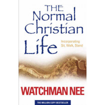 The Normal Christian Life: Incorporating 'Sit Walk Stand' by Watchman Nee, 9781842912379