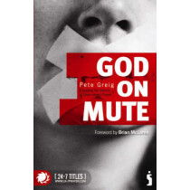 God on Mute: Engaging the Silence of Unanswered Prayer by Pete Greig, 9781842913178