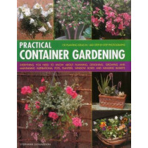 Practical Container Gardening: 150 Planting Ideas in 1400 Step-by-Step Photographs: Everything You Need to Know About Planning, Designing, Growing and Planting Inspirational Pots, Planters, Window Boxes and Hanging Baskets by Stephanie Donaldson, 97818430