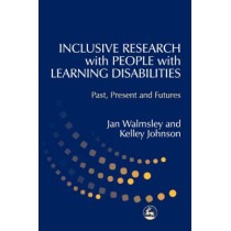 Inclusive Research with People with Learning Disabilities: Past, Present and Futures by Kelley Johnson, 9781843100614
