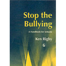 Stop the Bullying: A Handbook for Schools by Ken Rigby, 9781843100706