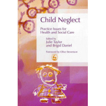 Child Neglect: Practice Issues for Health and Social Care by Brigid Daniel, 9781843101604