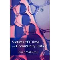 Victims of Crime and Community Justice by Brian Williams, 9781843101956