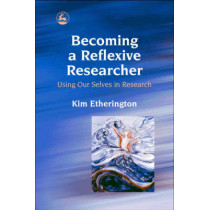 Becoming a Reflexive Researcher - Using Our Selves in Research by Kim Etherington, 9781843102595