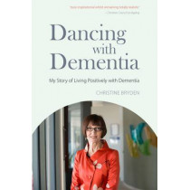 Dancing with Dementia: My Story of Living Positively with Dementia by Christine Bryden, 9781843103325