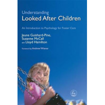 Understanding Looked After Children: An Introduction to Psychology for Foster Care by Jeune Guishard-Pine, 9781843103707