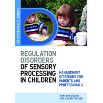 Understanding Regulation Disorders of Sensory Processing in Children: Management Strategies for Parents and Professionals by Pratibha Reebye, 9781843105213