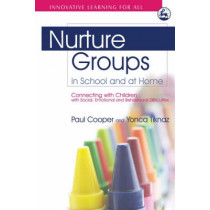 Nurture Groups in School and at Home: Connecting with Children with Social, Emotional and Behavioural Difficulties by Paul Cooper, 9781843105282