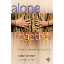 Alone Together: Making an Asperger Marriage Work by Tony Attwood, 9781843105374