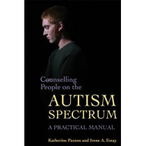 Counselling People on the Autism Spectrum: A Practical Manual by Katherine Paxton, 9781843105527