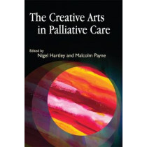 The Creative Arts in Palliative Care by Nigel Hartley, 9781843105916
