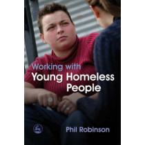 Working with Young Homeless People by Phil Robinson, 9781843106111