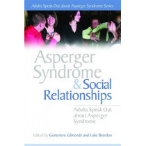 Asperger Syndrome and Social Relationships: Adults Speak out About Asperger Syndrome by Genevieve Edmonds, 9781843106470