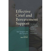 Effective Grief and Bereavement Support: The Role of Family, Friends, Colleagues, Schools and Support Professionals by Atle Dyregrov, 9781843106678