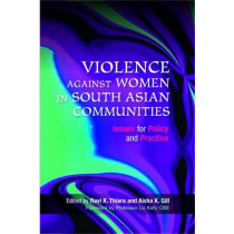 Violence Against Women in South Asian Communities: Issues for Policy and Practice by Ravi K. Thiara, 9781843106708