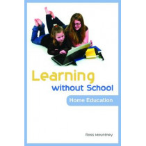 Learning without School: Home Education by Ross Mountney, 9781843106852