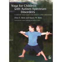 Yoga for Children with Autism Spectrum Disorders: A Step-by-Step Guide for Parents and Caregivers by Dion E. Betts, 9781843108177