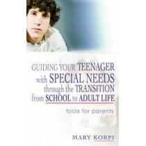 Guiding Your Teenager with Special Needs through the Transition from School to Adult Life: Tools for Parents by Mary Korpi, 9781843108740