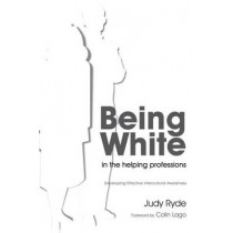 Being White in the Helping Professions: Developing Effective Intercultural Awareness by Judy Ryde, 9781843109365